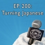 Artwork for Episode 200 - Turning Japanese