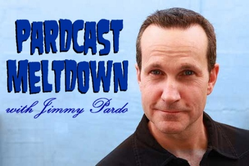 Pardcast Meltdown... with Jimmy Pardo