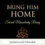 Artwork for Bring Him Home: Sacred Masculinity Rising - Authentic and Vulnerable
