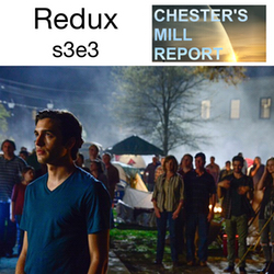 s3e3 Redux - Chester's Mill Report: The Under the Dome Podcast