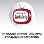 Artwork for TV Women in Wrestling Ring: PodSlam Live Recording