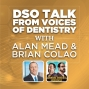 Artwork for DSO: DSO Talk from Voices of Dentistry, with Alan Mead & Brian Colao