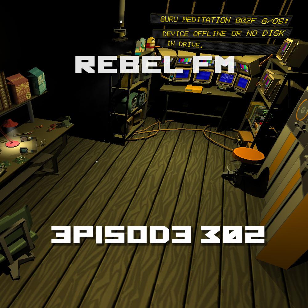 Rebel FM Episode 302 - 07/29/2016