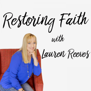 The Restoring Faith Podcast with Lauren Reeves