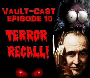 VAULT-CAST EPISODE 10: TERROR RECALL