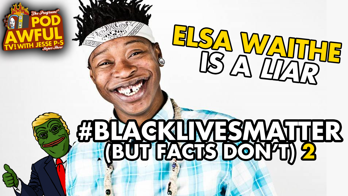 ELSA WAITHE IS A LIAR - #BlackLivesMatter (But Facts Don't) 2