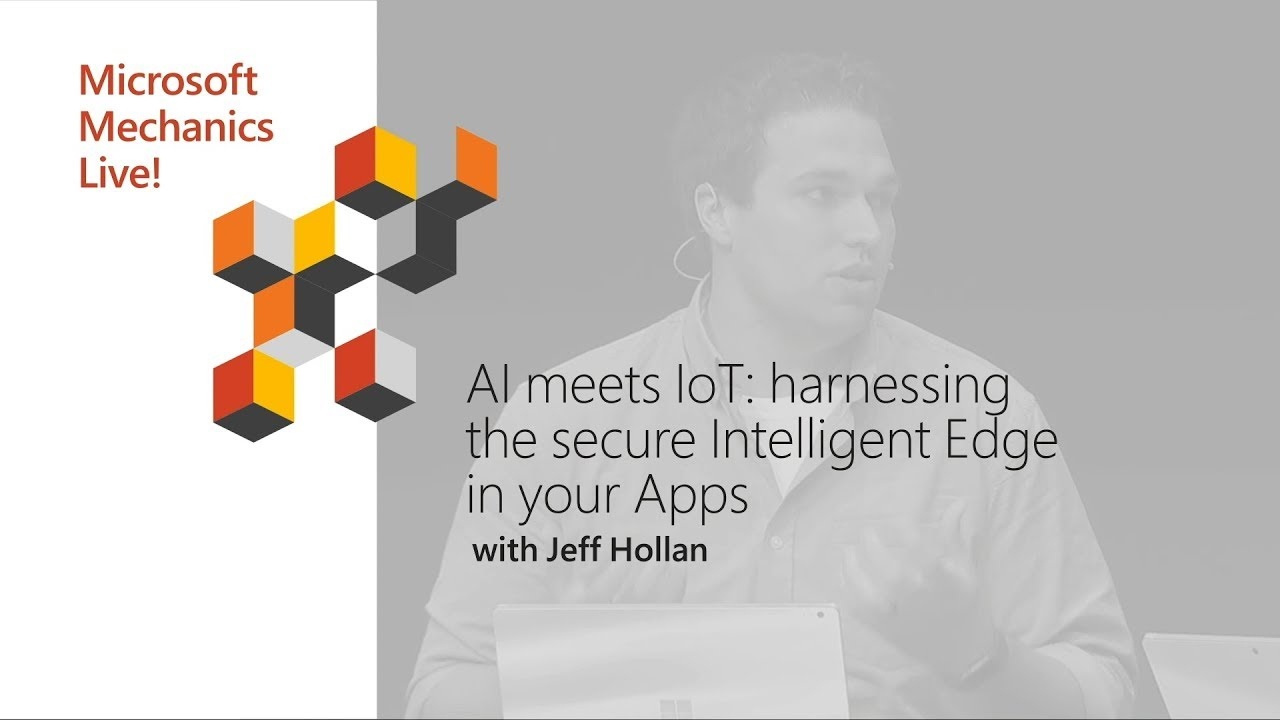 Artwork for AI meets IoT: Harnessing the secure intelligent edge in your apps | Best of Microsoft Ignite 2018