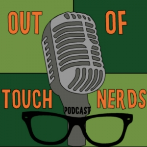 The Out of Touch Nerds Podcast