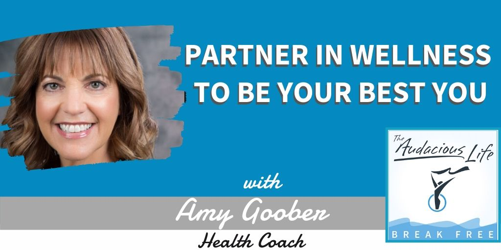 Partner in Wellness to be Your Best You with Amy Goobert