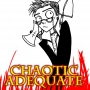 Artwork for CHAOTIC ADEQUATE 6 - Can I Threaten Him With The Pot?