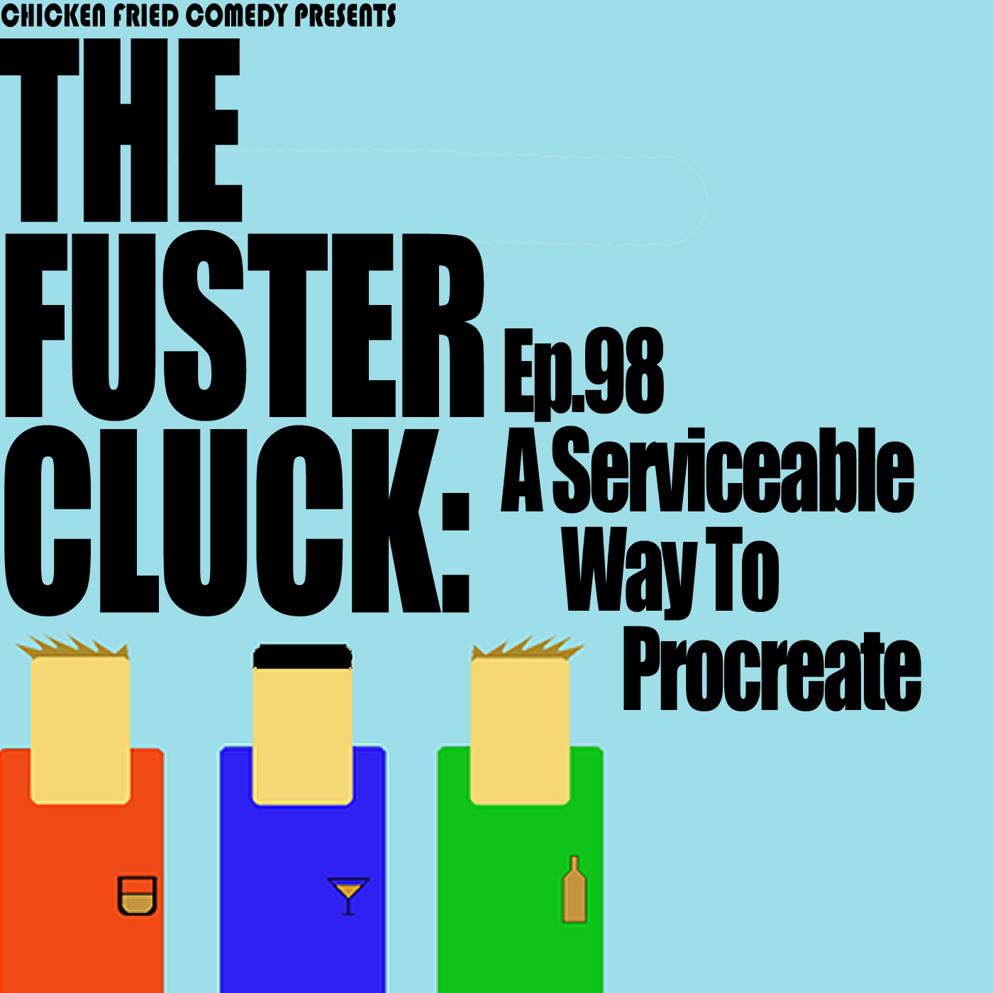 The Fustercluck Ep 98: A Serviceable Way To Procreate