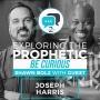 Artwork for Exploring the Prophetic with Joseph Harris (Season 2, Ep. 40)