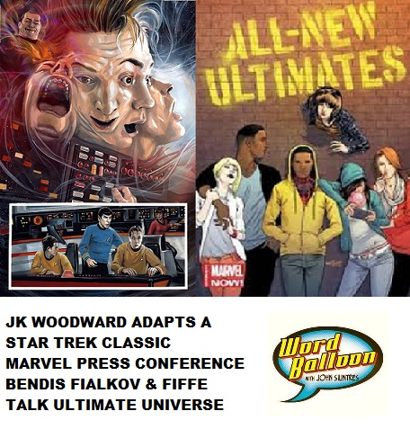 Word Balloon Podcast  Bendis Fialkov & Fiffe On The Marvel Ultimate Line and JK Woodward adapts Harlan  Ellison's  Star Trek Classic