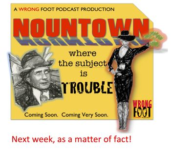 Next Year, In Nountown!  This Year, Almost in Nountown!
