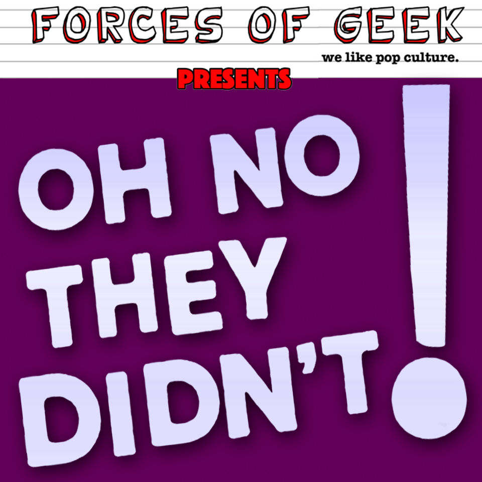 FORCES OF GEEK presents Oh No They Didn't!  show art