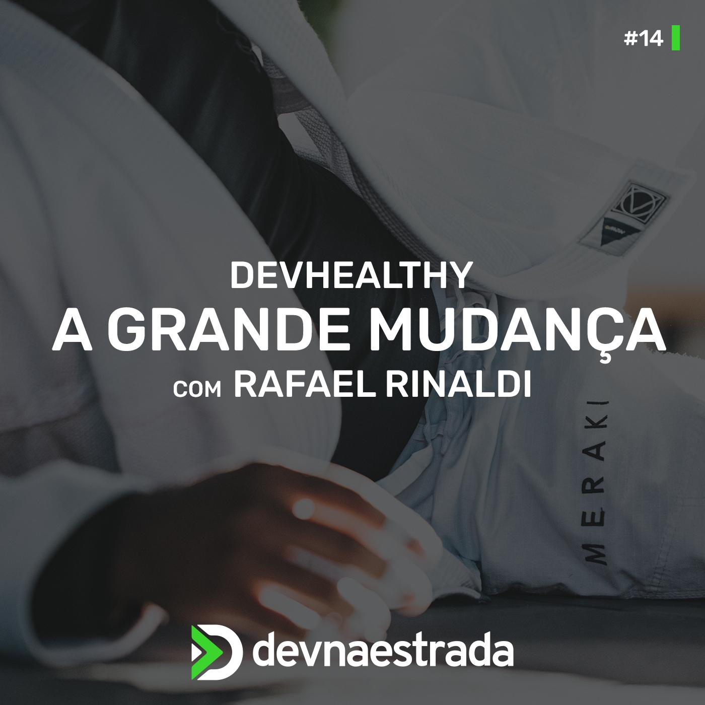 DevHealthy #14 - A grande mudança - Rafael Rinaldi