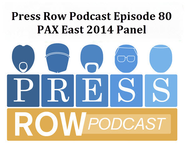 Press Row Podcast - PAX East 2014 Panel