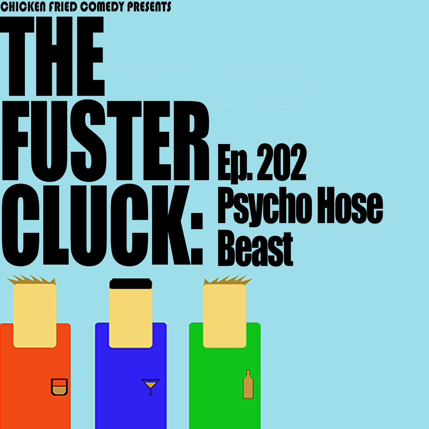 The Fustercluck Ep 202: Psycho Hose Beast