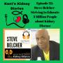 Artwork for Episode 32: Steve Belcher – Striving to Educate 3 Million People about Kidney Disease