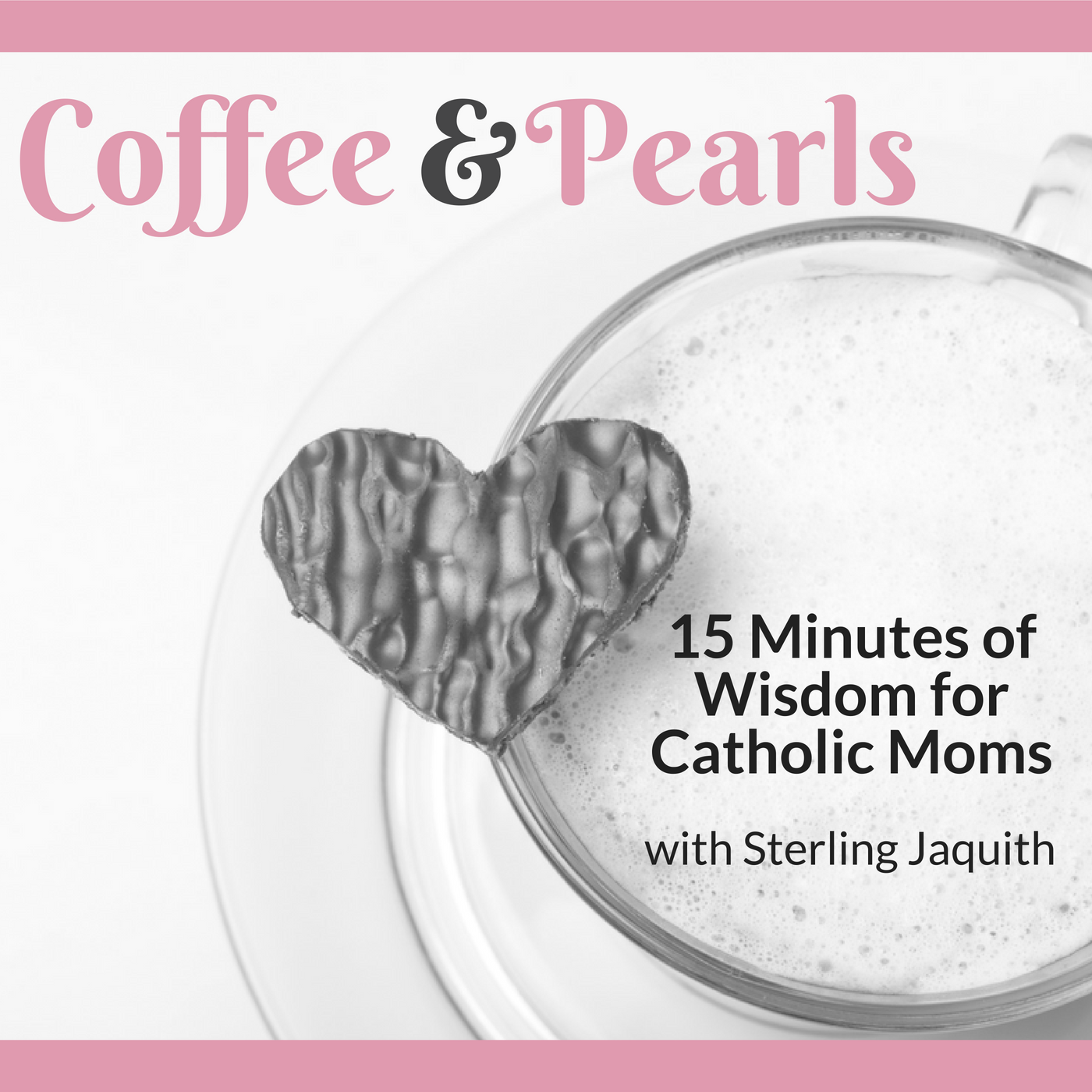 Coffee & Pearls: Wisdom for Catholic Moms