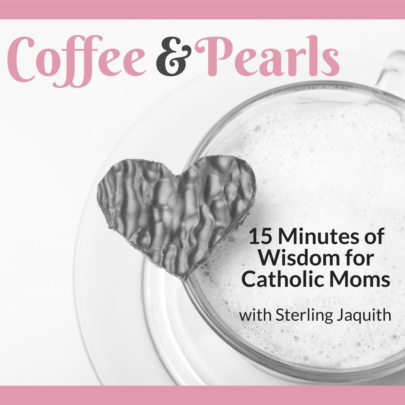 Coffee & Pearls: Wisdom for Catholic Moms show art
