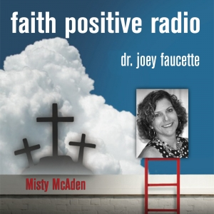 Faith Positive Radio: Misty McAden