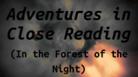 Adventures in Close Reading (In the Forest of the Night)