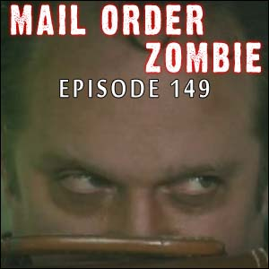 Mail Order Zombie: Episode 149