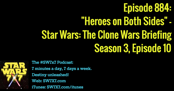 "884: ""Heroes on Both Sides"" - Clone Wars Briefing, Season 3, Episode 10"