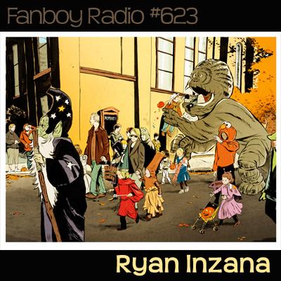 Fanboy Radio #623 - Ryan Inzana