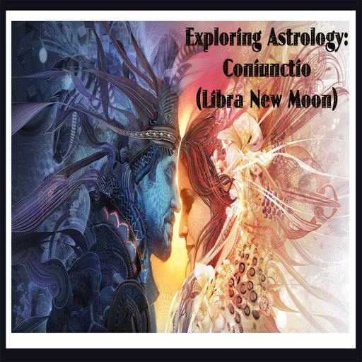 Exploring Astrology: Coniunctio (Libra New Moon)