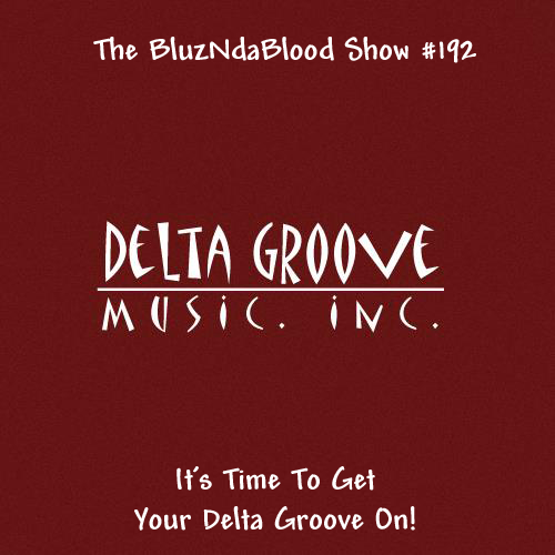 The BluzNdaBlood Show #192, Time To Get Your Delta Groove On!