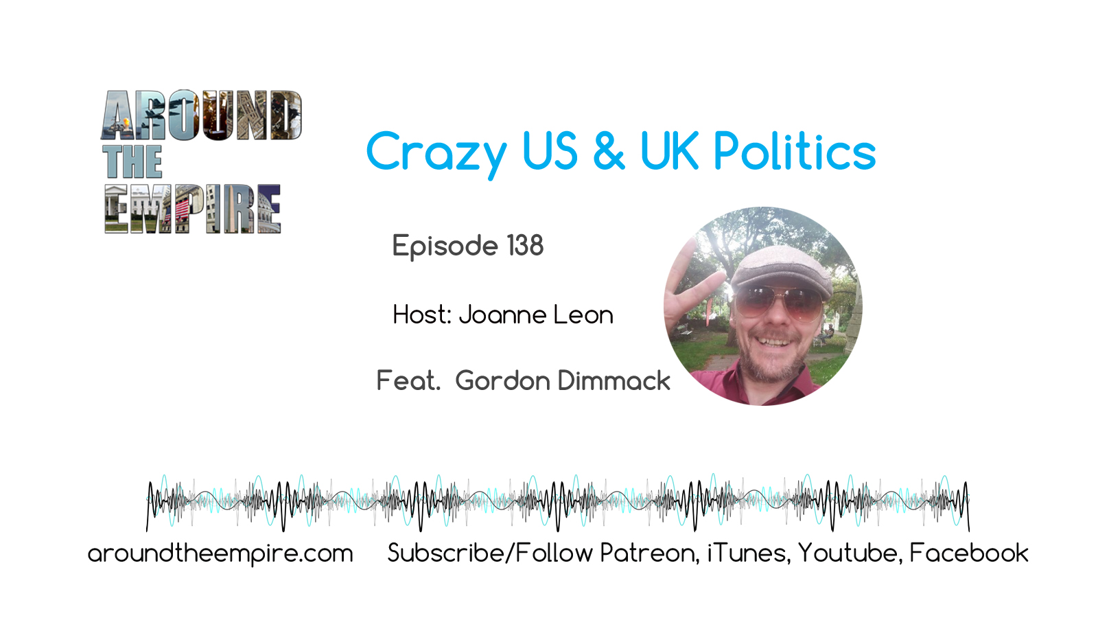 Ep 138 Crazy US and UK Politics