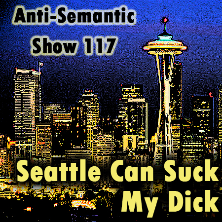 Episode 117 - Seattle Can Suck My Dick
