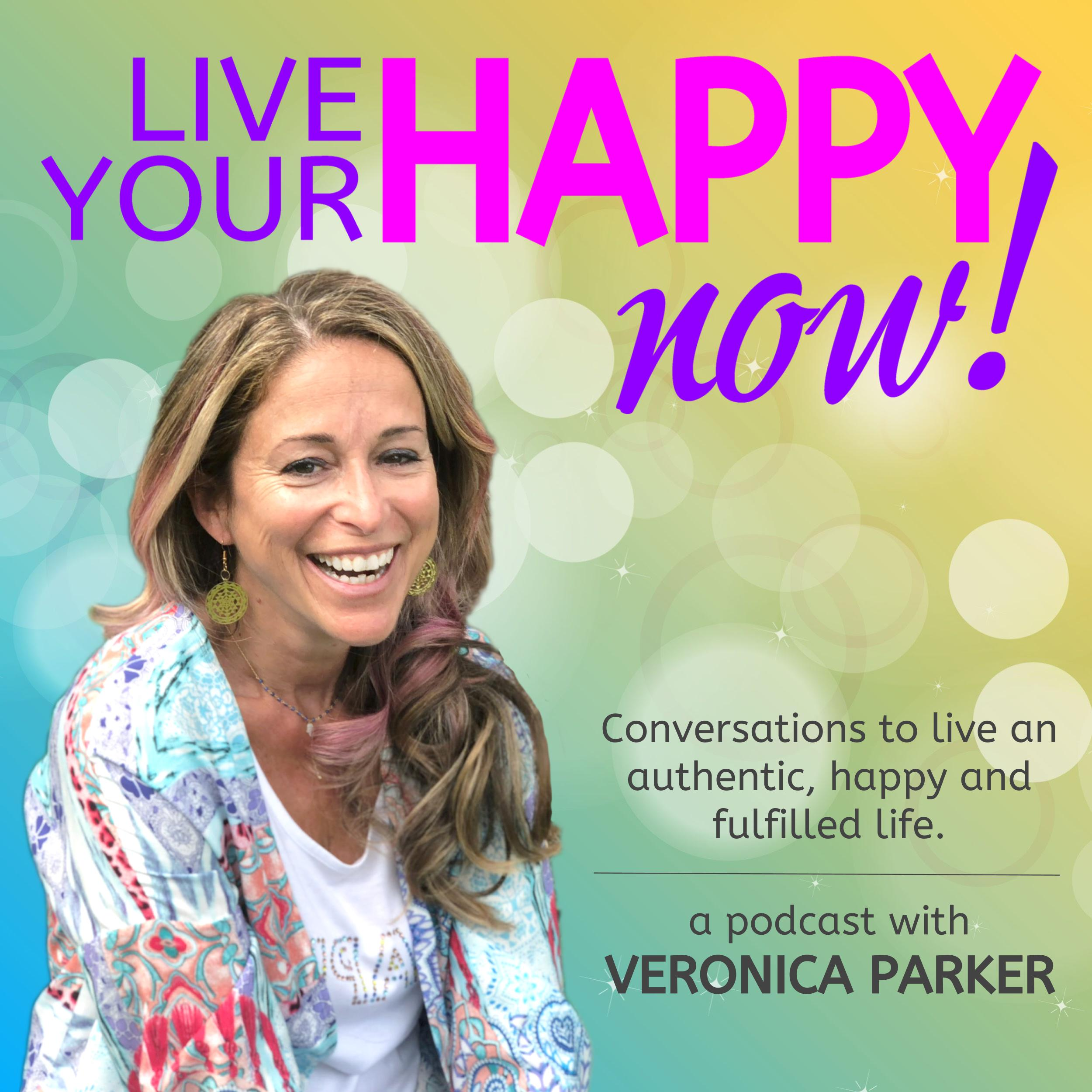 Live Your Happy NOW! Conversations to open up and live an authentic, happy and fulfilled life. show art