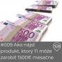 Artwork for OA 009 : Ako nájsť produkt, ktorý Ti môže zarobiť 1500€ mesačne