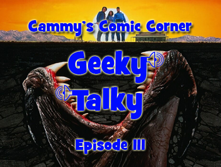 Cammy's Comic Corner - Geeky Talky - Episode 111
