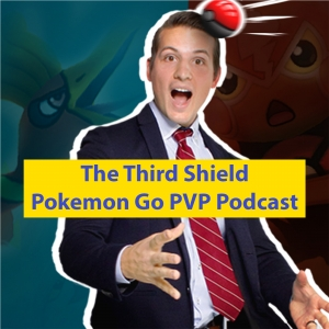 The Third Shield Pokemon GO PVP Podcast