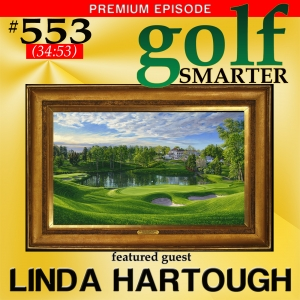553 Premium: The Only Artist Commissioned by both the USGA & R&A for the Majors with Linda Hartough