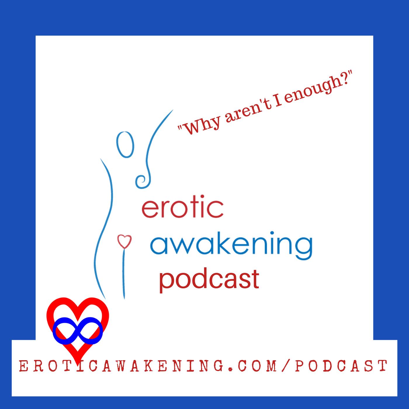 Erotic Awakening Podcast - EA494 - Not Enough