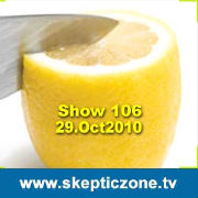 The Skeptic Zone #106 - 29.Oct.2010