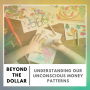 Artwork for Understanding our Unconscious Money Patterns