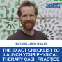 Artwork for EP 108: The Exact Checklist to Launch Your Physical Therapy Cash Practice