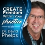 Artwork for Create Freedom Within Your Practice with Dr. David Phelps