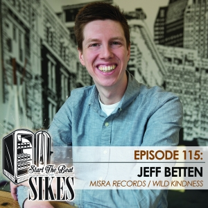 Start The Beat 115: JEFF BETTEN of MISRA RECORDS & WILD KINDNESS