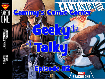Cammy's Comic Corner - Geeky Talky - Episode 112