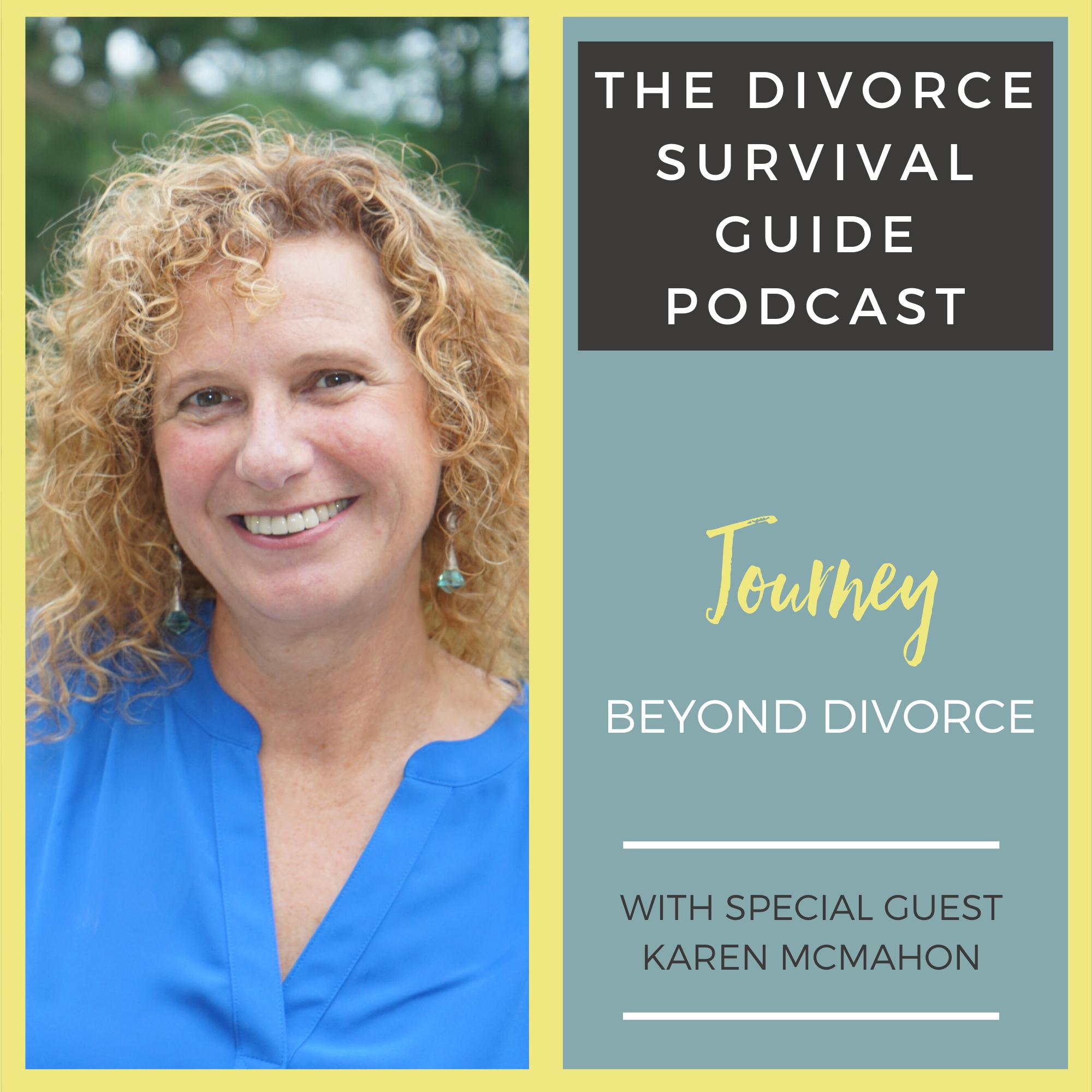 The Divorce Survival Guide Podcast - Journey Beyond Divorce with Karen McMahon