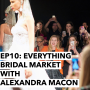 Artwork for 10: Everything Bridal Market with Alexandra Macon