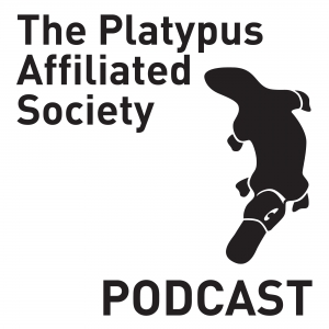 The Platypus Affiliated Society Podcast