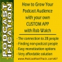 Artwork for 67: Grow Your Podcast Via Your Own Custom App, with Rob Walch